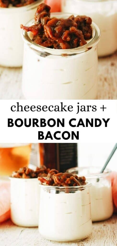 This super easy, drool worthy, no bake cheesecake recipe is placed in jars and topped with a sweet and salty bourbon candied bacon. Perfect for an over the top but easy to make dessert! pinterest pin